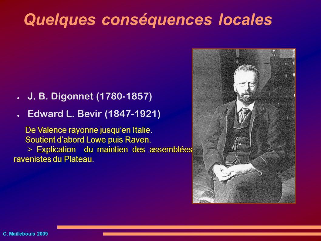 C. Maillebouis 2009 J. B. Digonnet (1780-1857) Quelques conséquences locales Edward L. Bevir (1847-1921) De Valence rayonne jusquen Italie. Soutient d