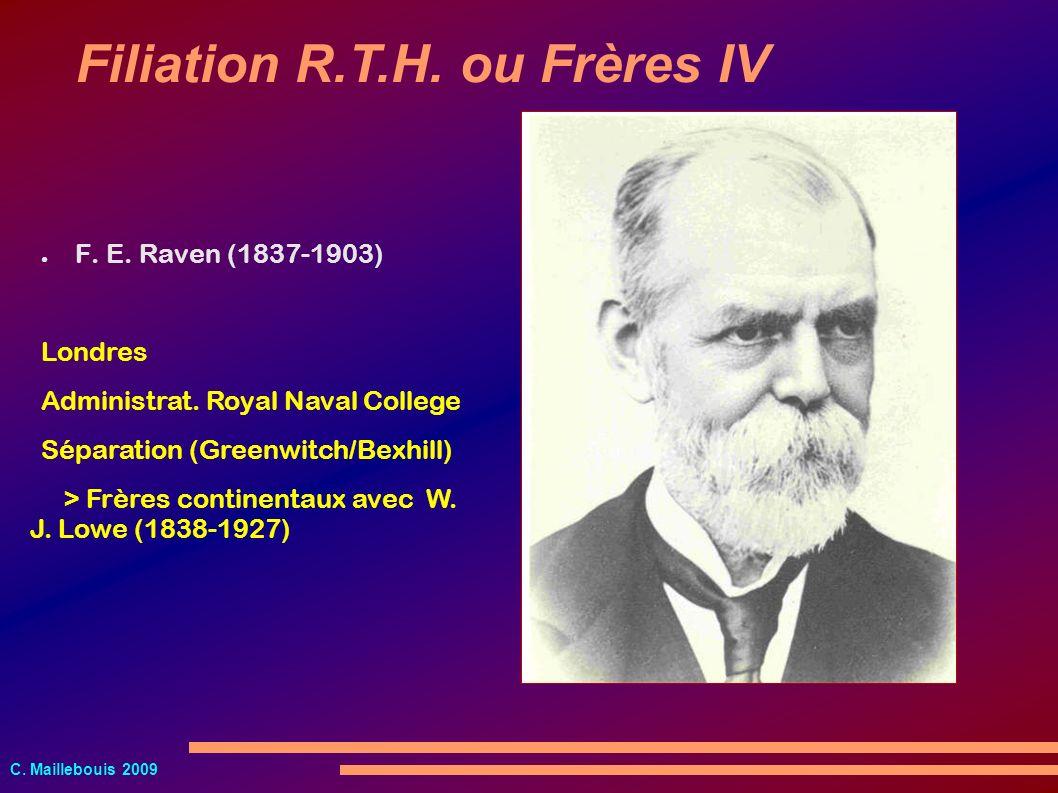 C. Maillebouis 2009 F. E. Raven (1837-1903) Filiation R.T.H. ou Frères IV Londres Administrat. Royal Naval College Séparation (Greenwitch/Bexhill) > F