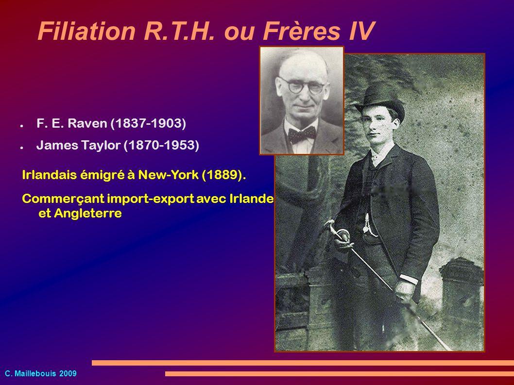 C. Maillebouis 2009 F. E. Raven (1837-1903) Filiation R.T.H. ou Frères IV James Taylor (1870-1953) Irlandais émigré à New-York (1889). Commerçant impo