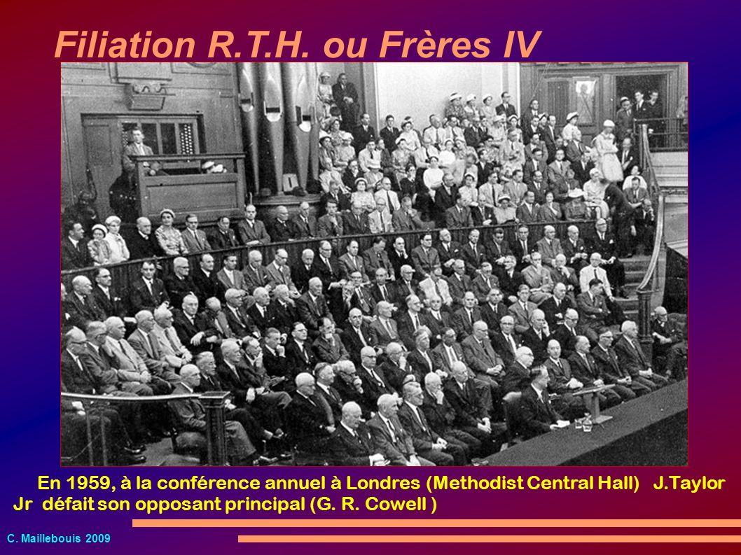 C. Maillebouis 2009 Filiation R.T.H. ou Frères IV En 1959, à la conférence annuel à Londres (Methodist Central Hall) J.Taylor Jr défait son opposant p