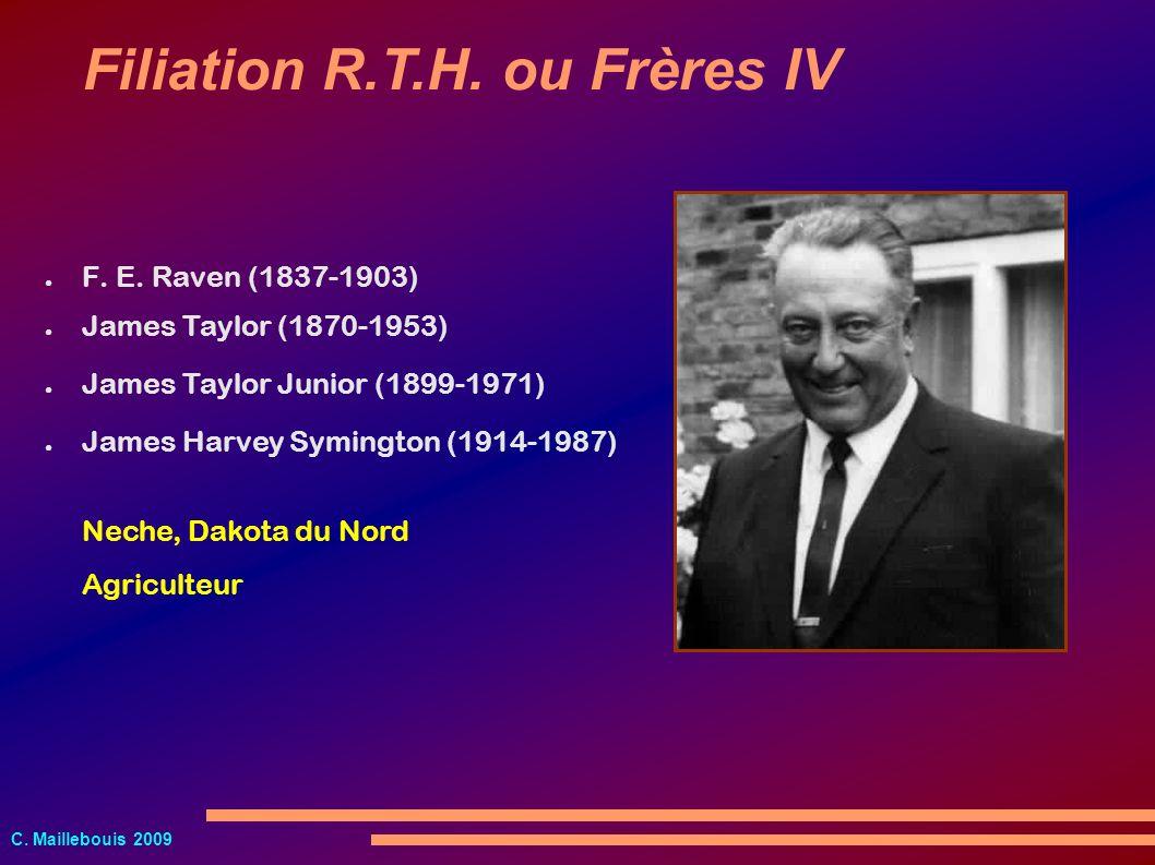 C. Maillebouis 2009 F. E. Raven (1837-1903) Filiation R.T.H. ou Frères IV James Taylor (1870-1953) James Taylor Junior (1899-1971) James Harvey Syming