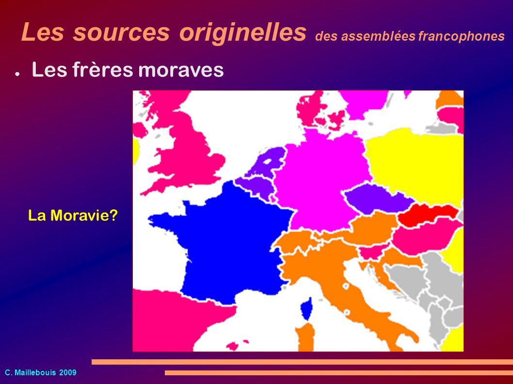 C. Maillebouis 2009 Les frères moraves Les sources originelles des assemblées francophones La Moravie?