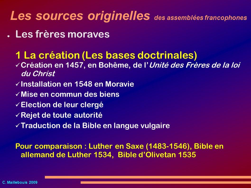 C. Maillebouis 2009 Les frères moraves 1 La création (Les bases doctrinales) Création en 1457, en Bohême, de lUnité des Frères de la loi du Christ Ins