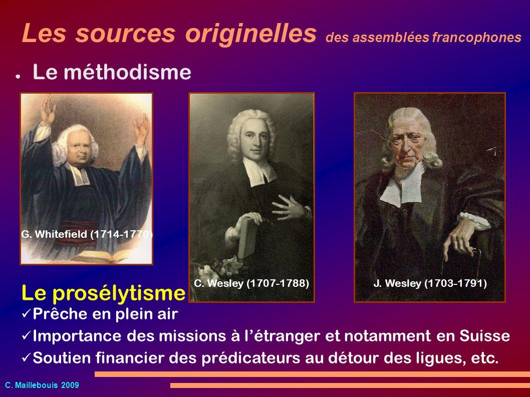 C. Maillebouis 2009 Le méthodisme J. Wesley (1703-1791)C. Wesley (1707-1788) G. Whitefield (1714-1770) Le prosélytisme Prêche en plein air Importance