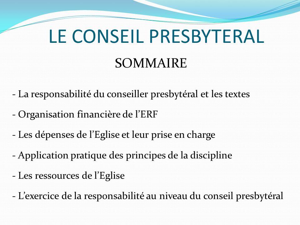 LE CONSEIL PRESBYTERAL SOMMAIRE - La responsabilité du conseiller presbytéral et les textes - Organisation financière de lERF - Les dépenses de lEglis