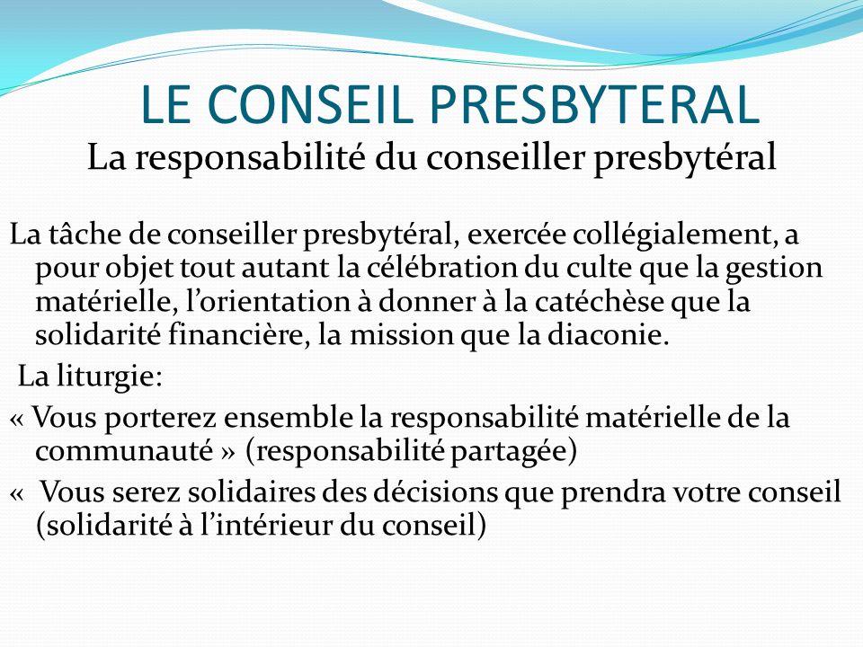 LE CONSEIL PRESBYTERAL La responsabilité du conseiller presbytéral La tâche de conseiller presbytéral, exercée collégialement, a pour objet tout autan