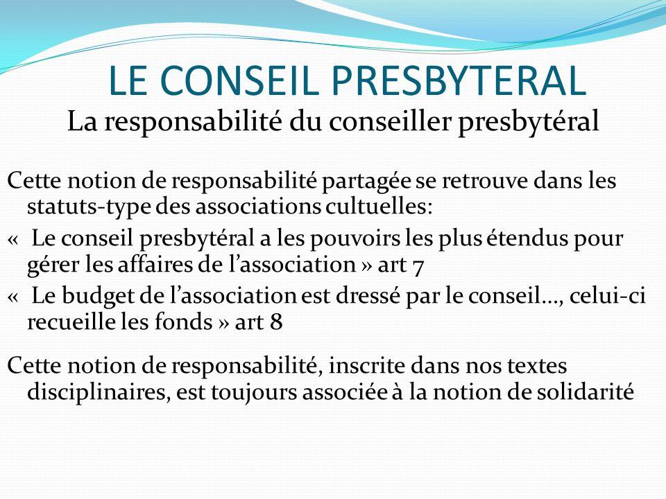 LE CONSEIL PRESBYTERAL La responsabilité du conseiller presbytéral Cette notion de responsabilité partagée se retrouve dans les statuts-type des assoc