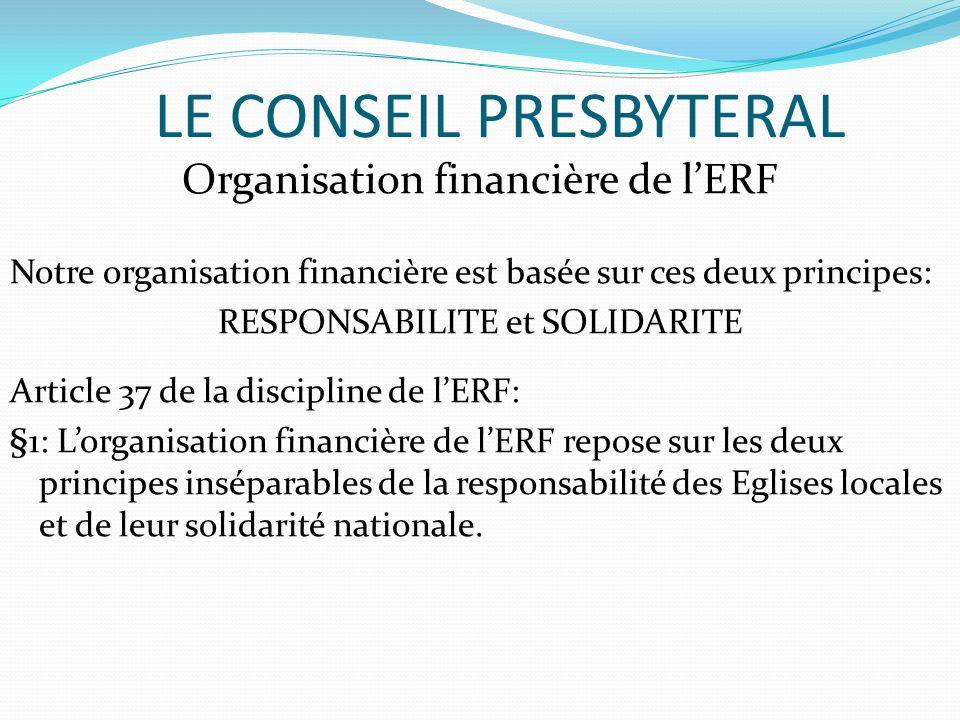 LE CONSEIL PRESBYTERAL Organisation financière de lERF Notre organisation financière est basée sur ces deux principes: RESPONSABILITE et SOLIDARITE Ar