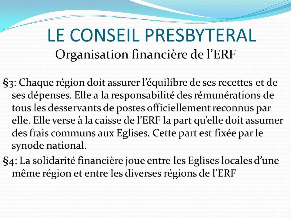 LE CONSEIL PRESBYTERAL Organisation financière de lERF §3: Chaque région doit assurer léquilibre de ses recettes et de ses dépenses.