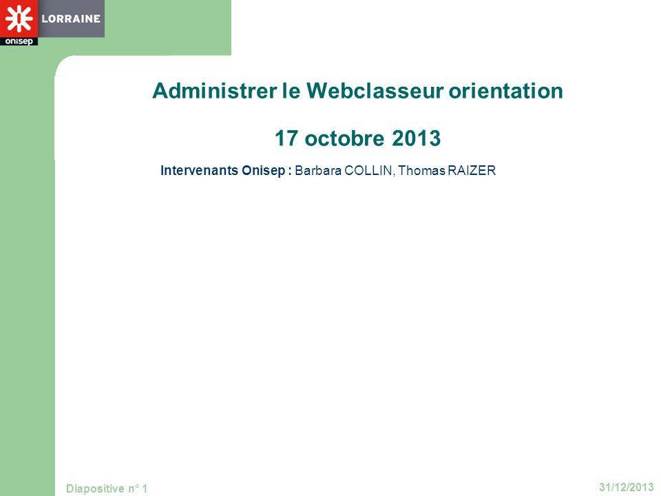 31/12/2013 Diapositive n° 1 Administrer le Webclasseur orientation 17 octobre 2013 Intervenants Onisep : Barbara COLLIN, Thomas RAIZER