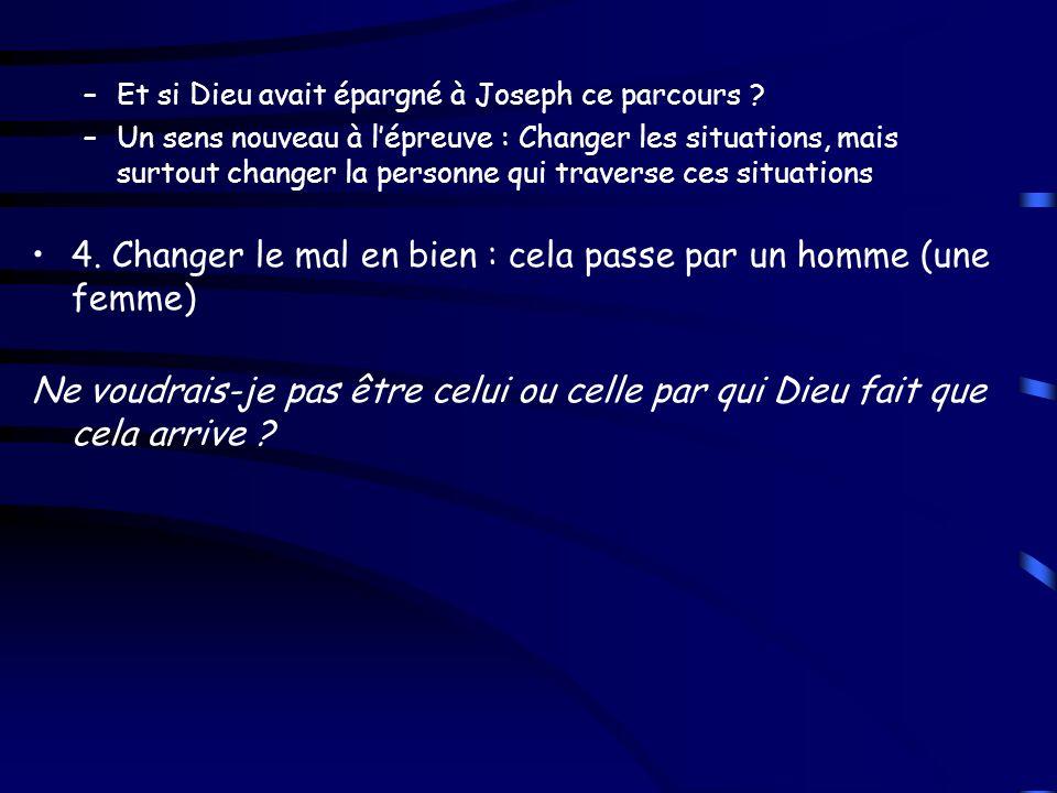–Et si Dieu avait épargné à Joseph ce parcours ? –Un sens nouveau à lépreuve : Changer les situations, mais surtout changer la personne qui traverse c