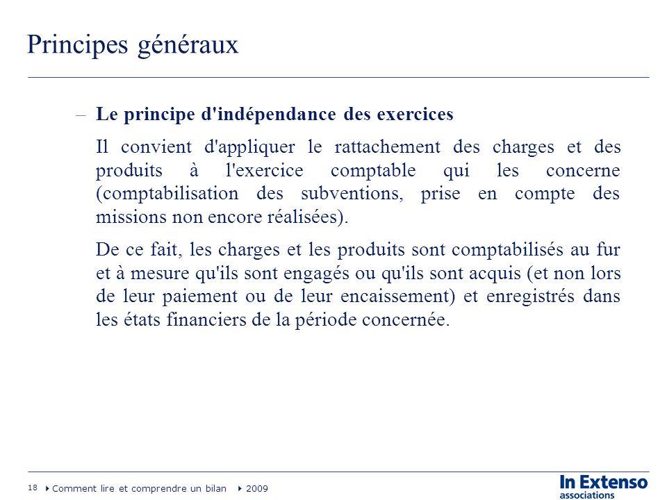 18 Comment lire et comprendre un bilan 2009 Principes généraux –Le principe d'indépendance des exercices Il convient d'appliquer le rattachement des c