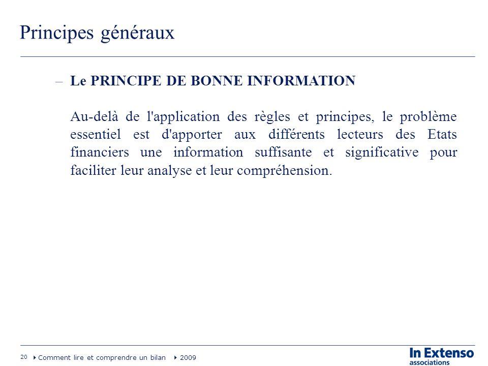 20 Comment lire et comprendre un bilan 2009 Principes généraux –Le PRINCIPE DE BONNE INFORMATION Au-delà de l'application des règles et principes, le