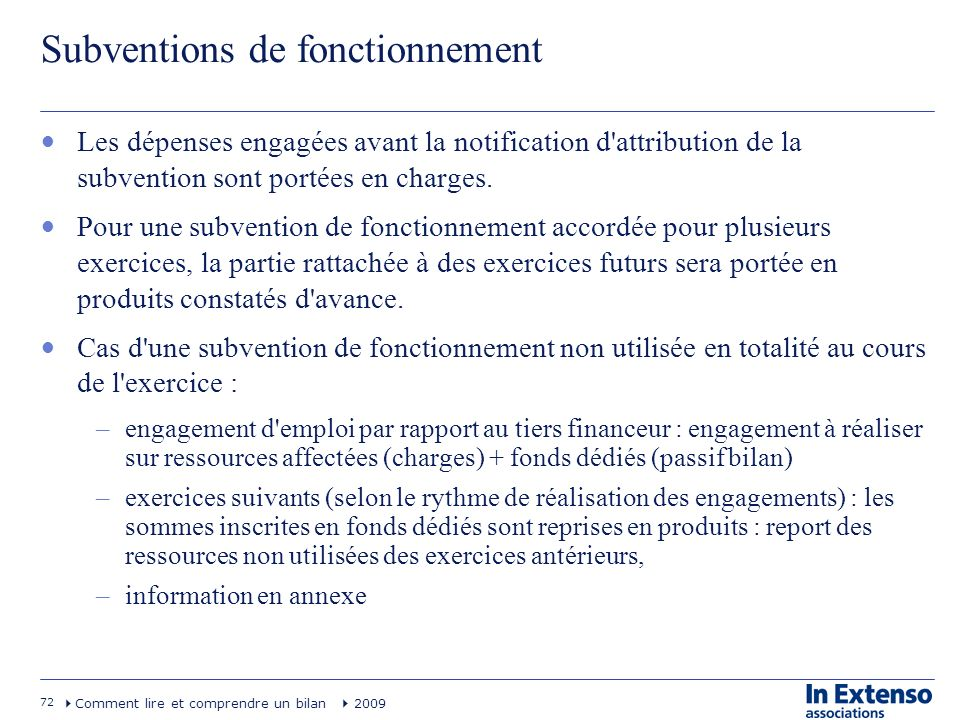 72 Comment lire et comprendre un bilan 2009 Subventions de fonctionnement Les dépenses engagées avant la notification d'attribution de la subvention s