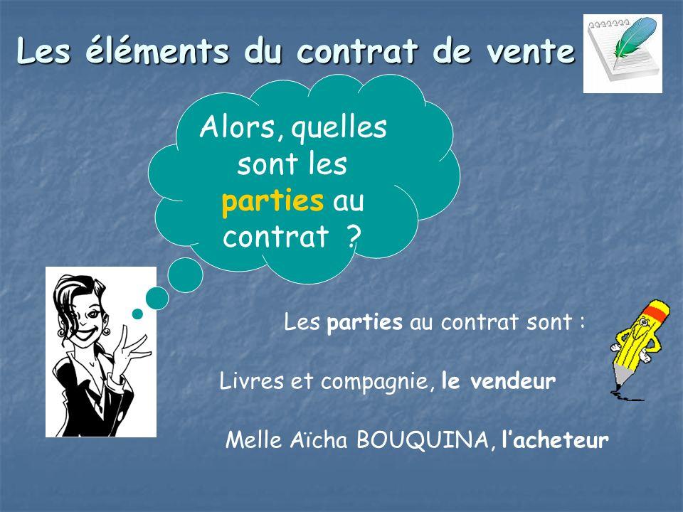 Les éléments du contrat de vente Les parties au contrat sont : Alors, quelles sont les parties au contrat .