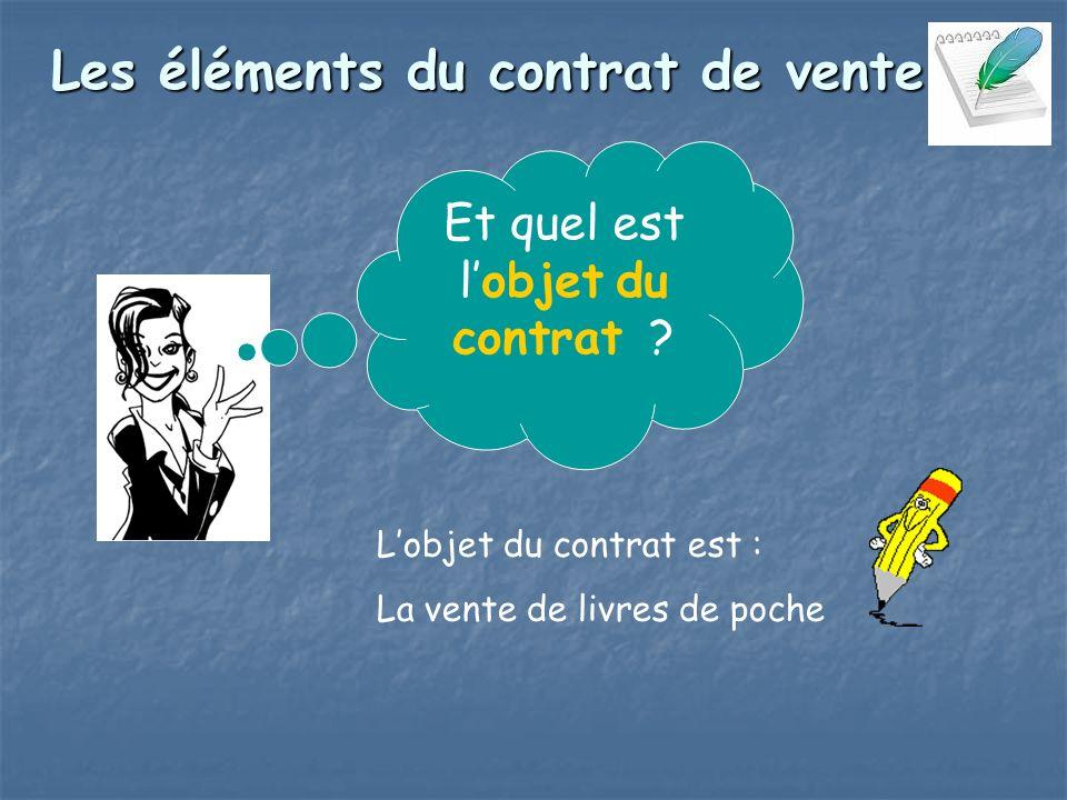 Lobjet du contrat est : La vente de livres de poche Et quel est lobjet du contrat .