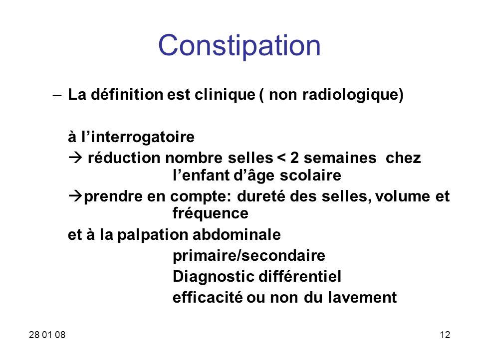 28 01 0812 Constipation –La définition est clinique ( non radiologique) à linterrogatoire réduction nombre selles < 2 semaines chez lenfant dâge scola