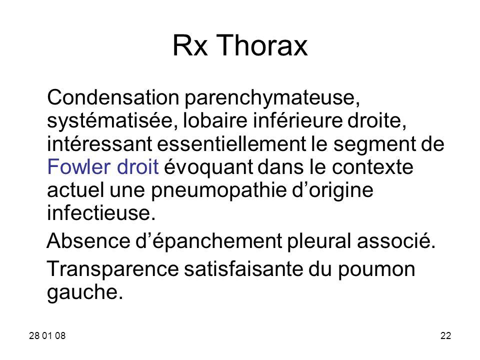 28 01 0822 Rx Thorax Condensation parenchymateuse, systématisée, lobaire inférieure droite, intéressant essentiellement le segment de Fowler droit évoquant dans le contexte actuel une pneumopathie dorigine infectieuse.