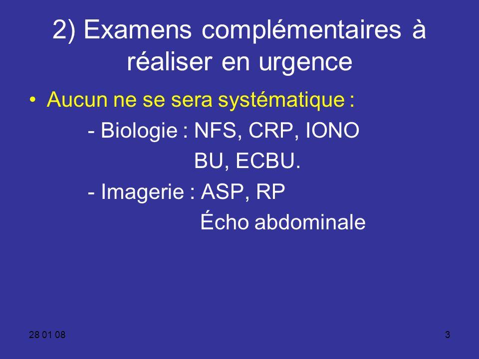 28 01 083 2) Examens complémentaires à réaliser en urgence Aucun ne se sera systématique : - Biologie : NFS, CRP, IONO BU, ECBU. - Imagerie : ASP, RP
