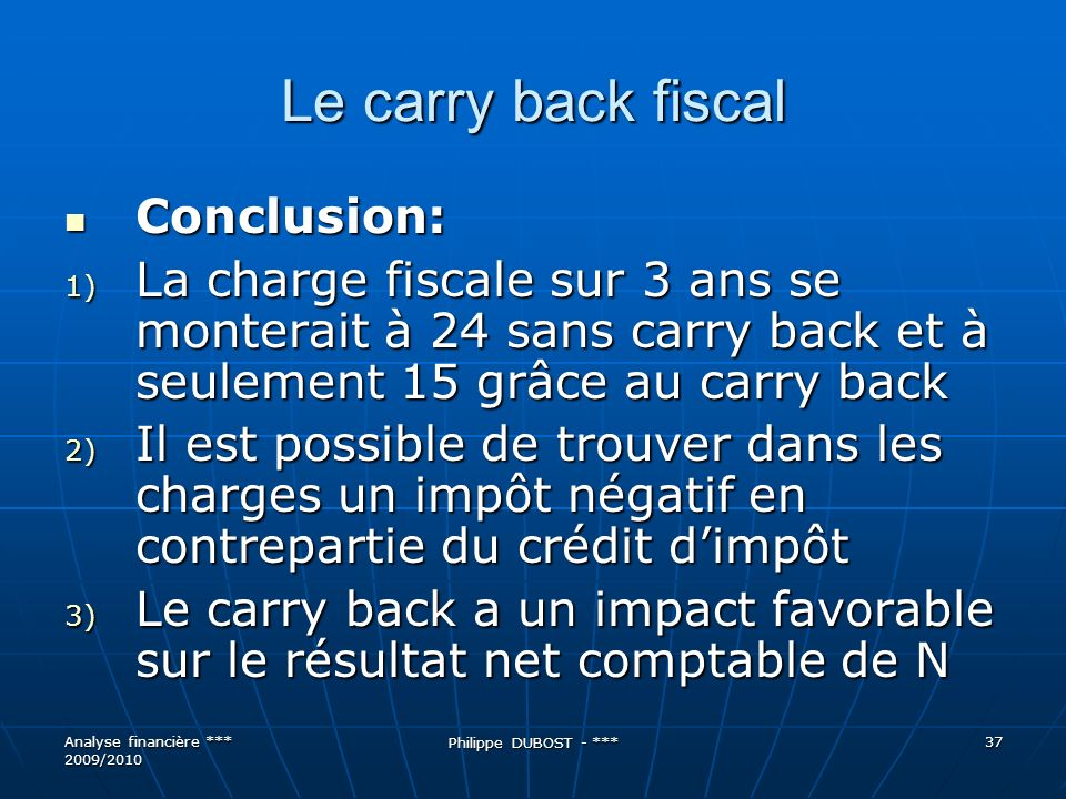 Le carry back fiscal Conclusion: Conclusion: 1) La charge fiscale sur 3 ans se monterait à 24 sans carry back et à seulement 15 grâce au carry back 2)