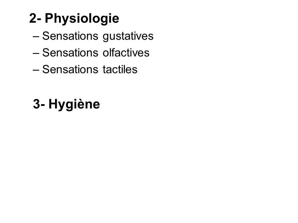 2- Physiologie –Sensations gustatives –Sensations olfactives –Sensations tactiles 3- Hygiène