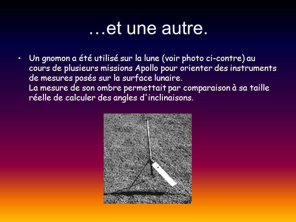 …et une autre. Un gnomon a été utilisé sur la lune (voir photo ci-contre) au cours de plusieurs missions Apollo pour orienter des instruments de mesur