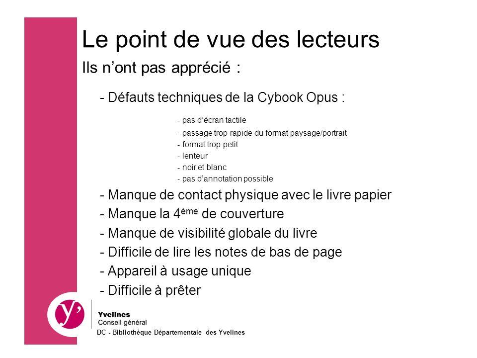 Ils nont pas apprécié : - Défauts techniques de la Cybook Opus : - pas décran tactile - passage trop rapide du format paysage/portrait - format trop p