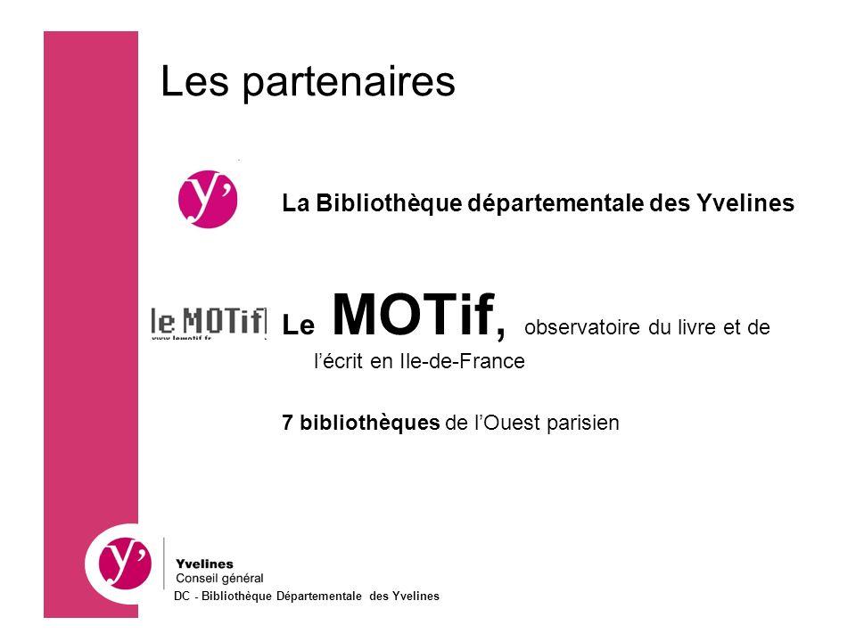 Les partenaires La Bibliothèque départementale des Yvelines Le MOTif, observatoire du livre et de lécrit en Ile-de-France 7 bibliothèques de lOuest pa