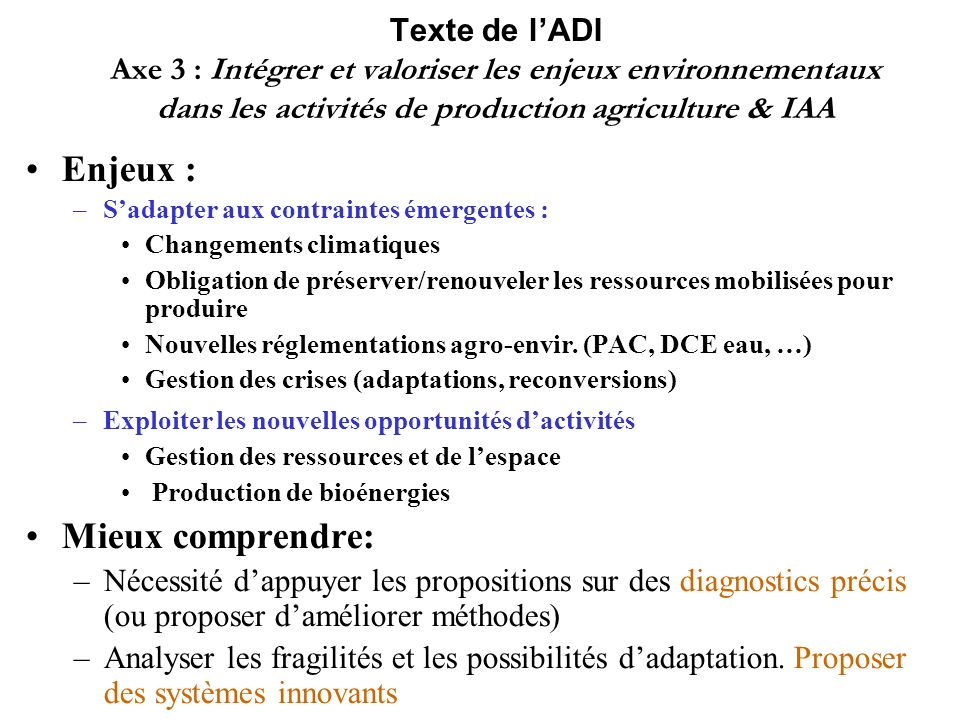 Texte de lADI Axe 3 : Intégrer et valoriser les enjeux environnementaux dans les activités de production agriculture & IAA Enjeux : –Sadapter aux cont