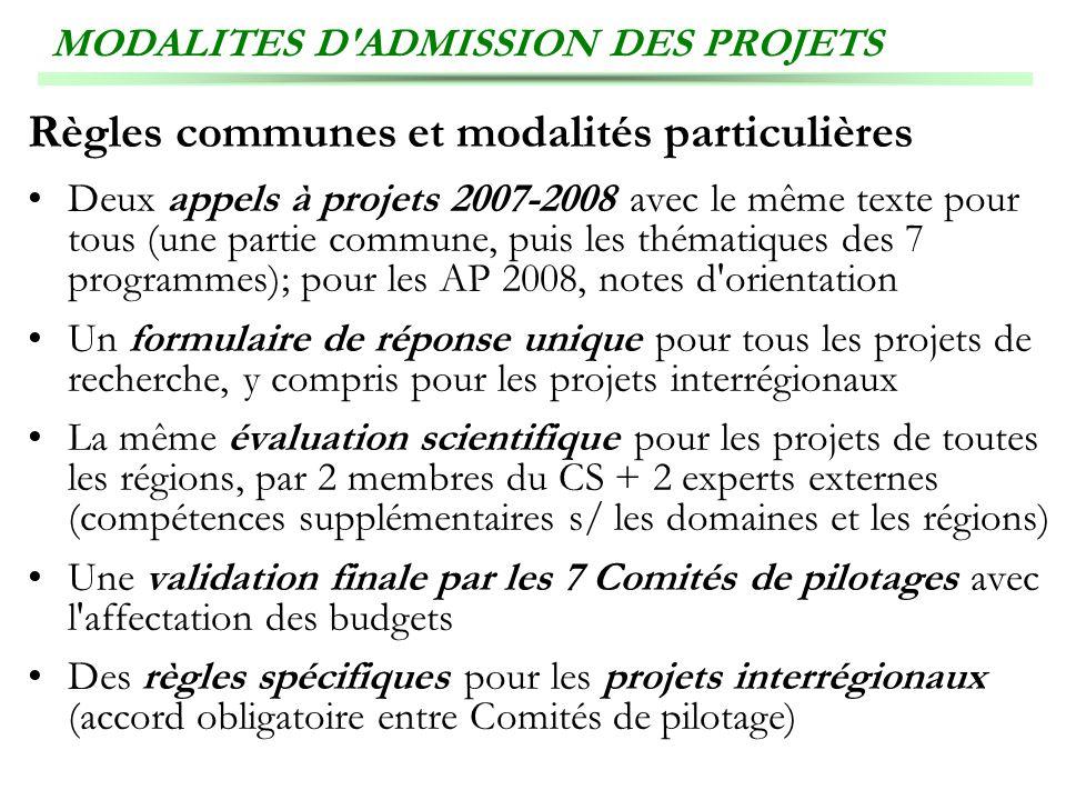 MODALITES D'ADMISSION DES PROJETS Règles communes et modalités particulières Deux appels à projets 2007-2008 avec le même texte pour tous (une partie