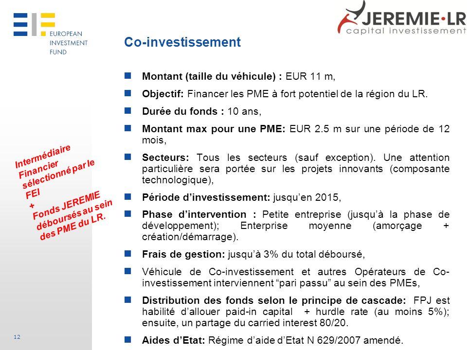 12 Montant (taille du véhicule) : EUR 11 m, Objectif: Financer les PME à fort potentiel de la région du LR. Durée du fonds : 10 ans, Montant max pour