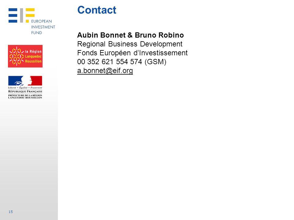 15 Contact Aubin Bonnet & Bruno Robino Regional Business Development Fonds Européen dInvestissement 00 352 621 554 574 (GSM) a.bonnet@eif.org