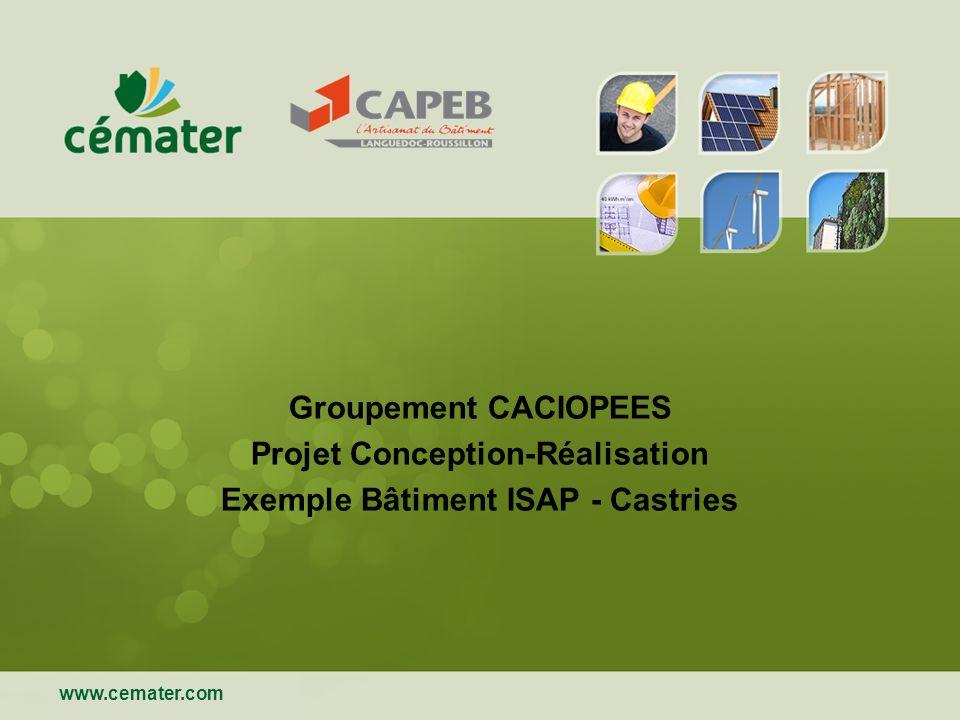 Nom de ma présentation | 31/12/2013 www.cemater.com Groupement CACIOPEES Projet Conception-Réalisation Exemple Bâtiment ISAP - Castries