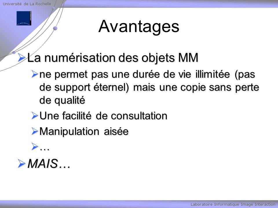 Université de La Rochelle Laboratoire Informatique Image Interaction Avantages La numérisation des objets MM La numérisation des objets MM ne permet p
