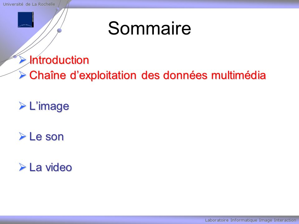 Université de La Rochelle Laboratoire Informatique Image Interaction Sommaire Introduction Introduction Chaîne dexploitation des données multimédia Ch