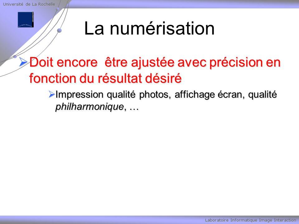 Université de La Rochelle Laboratoire Informatique Image Interaction La numérisation Doit encore être ajustée avec précision en fonction du résultat d