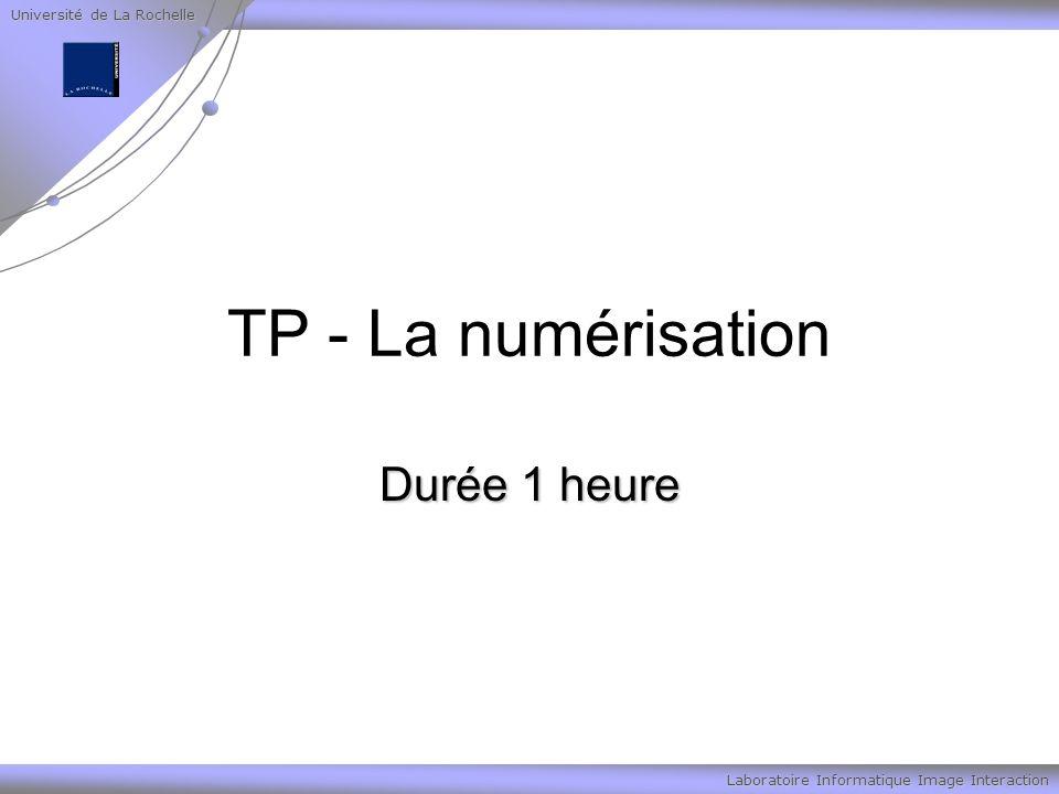 Université de La Rochelle Laboratoire Informatique Image Interaction TP - La numérisation Durée 1 heure