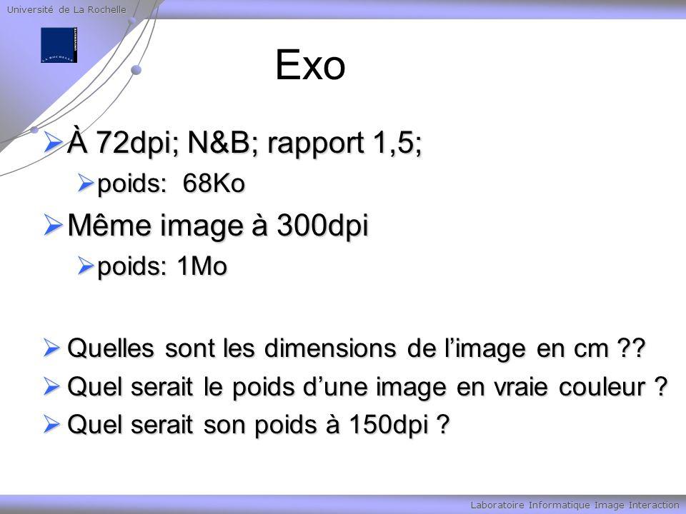 Université de La Rochelle Laboratoire Informatique Image Interaction Exo À 72dpi; N&B; rapport 1,5; À 72dpi; N&B; rapport 1,5; poids: 68Ko poids: 68Ko