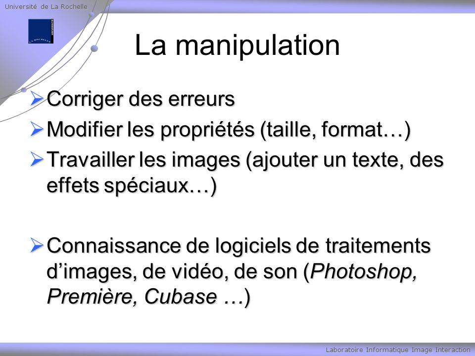 Université de La Rochelle Laboratoire Informatique Image Interaction La manipulation Corriger des erreurs Corriger des erreurs Modifier les propriétés