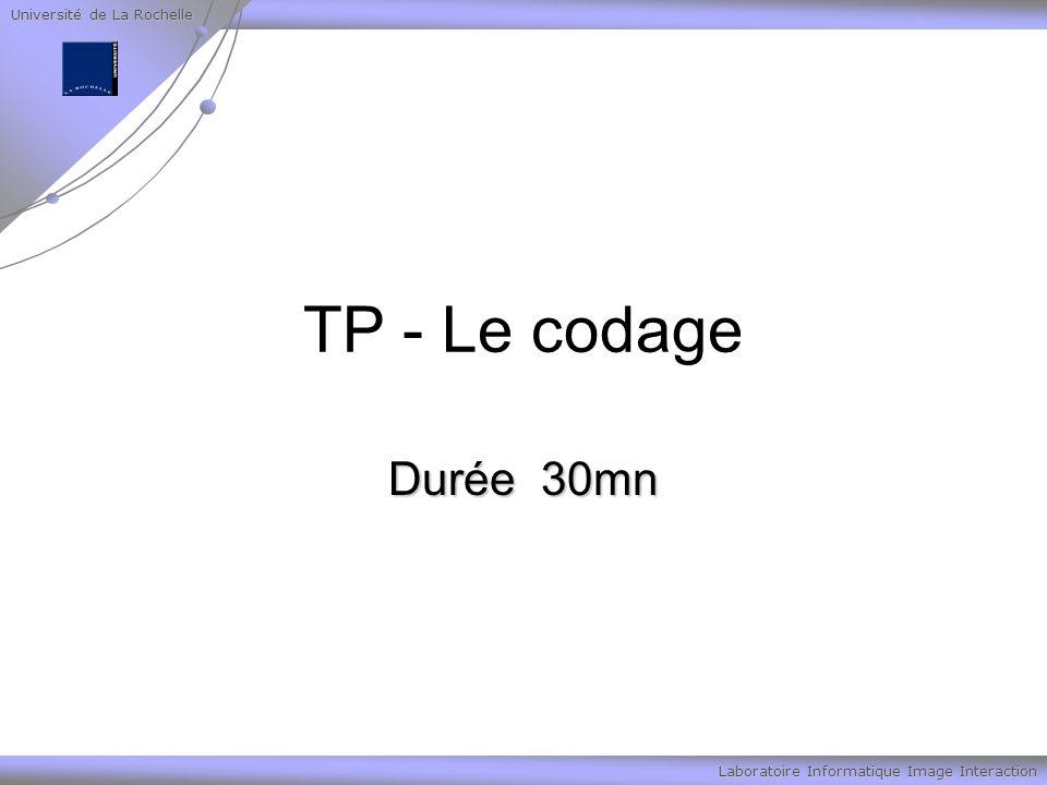 Université de La Rochelle Laboratoire Informatique Image Interaction TP - Le codage Durée 30mn