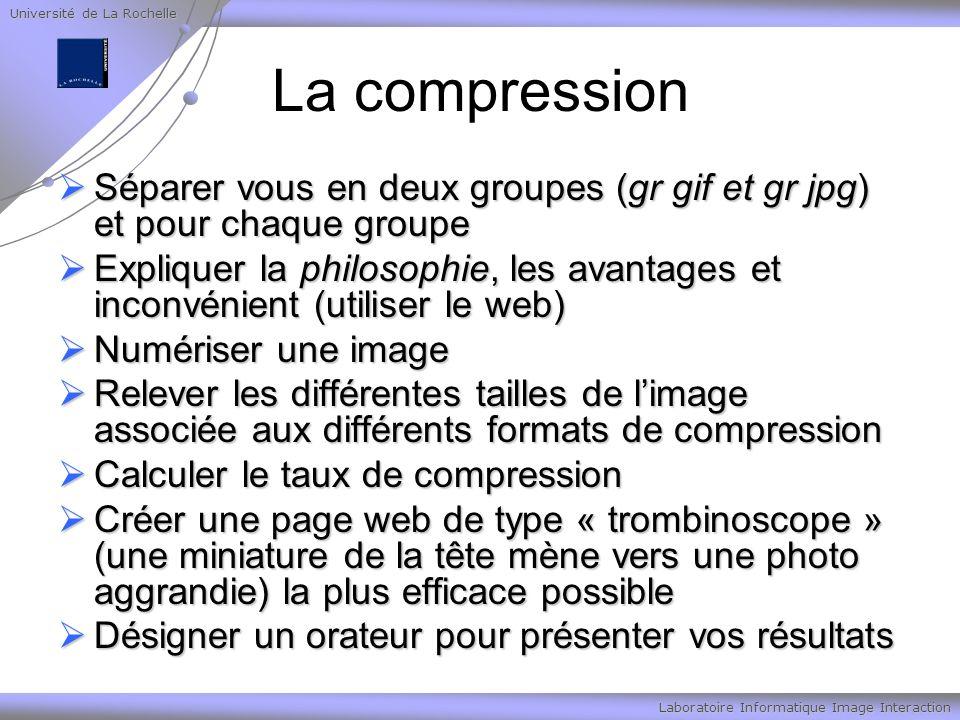 Université de La Rochelle Laboratoire Informatique Image Interaction La compression Séparer vous en deux groupes (gr gif et gr jpg) et pour chaque gro