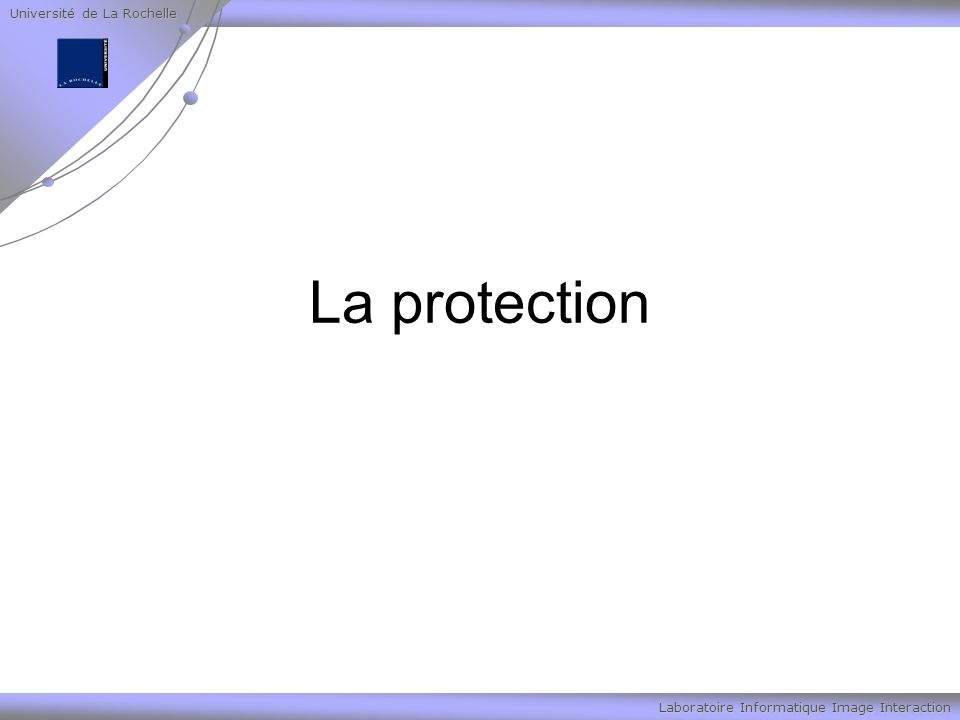 Université de La Rochelle Laboratoire Informatique Image Interaction La protection