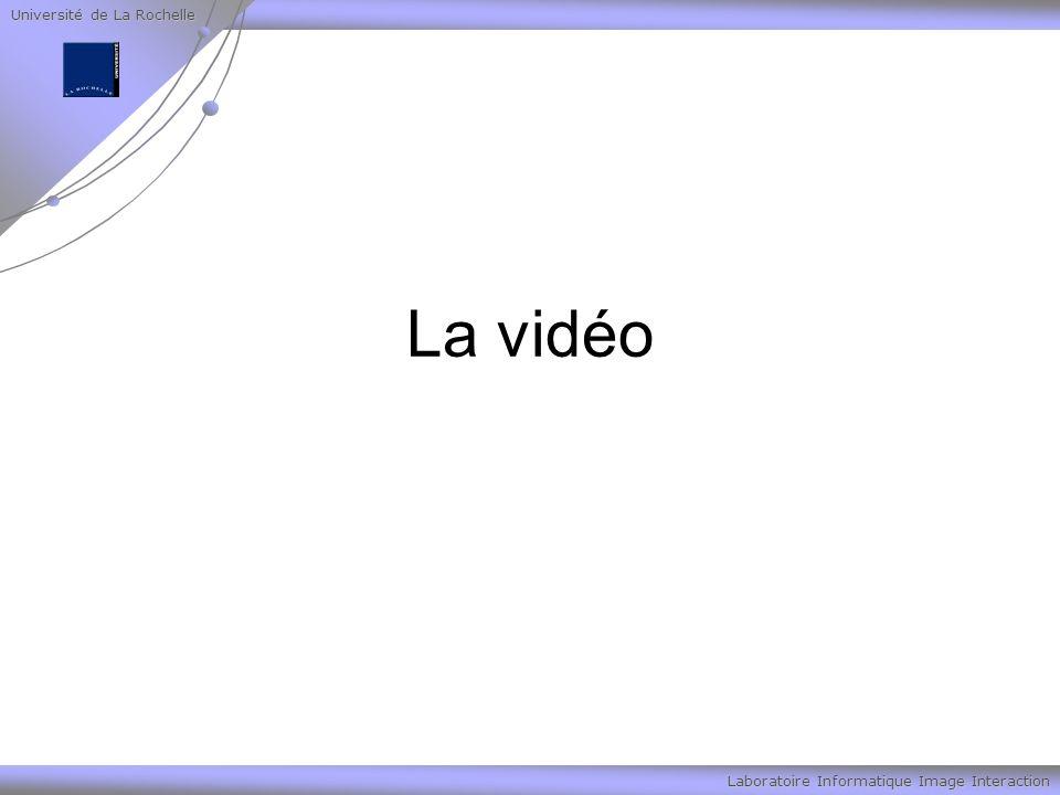 Université de La Rochelle Laboratoire Informatique Image Interaction La vidéo