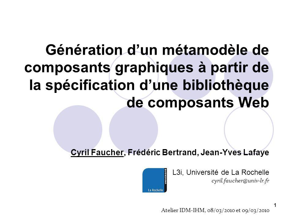 1 Génération dun métamodèle de composants graphiques à partir de la spécification dune bibliothèque de composants Web Cyril Faucher, Frédéric Bertrand