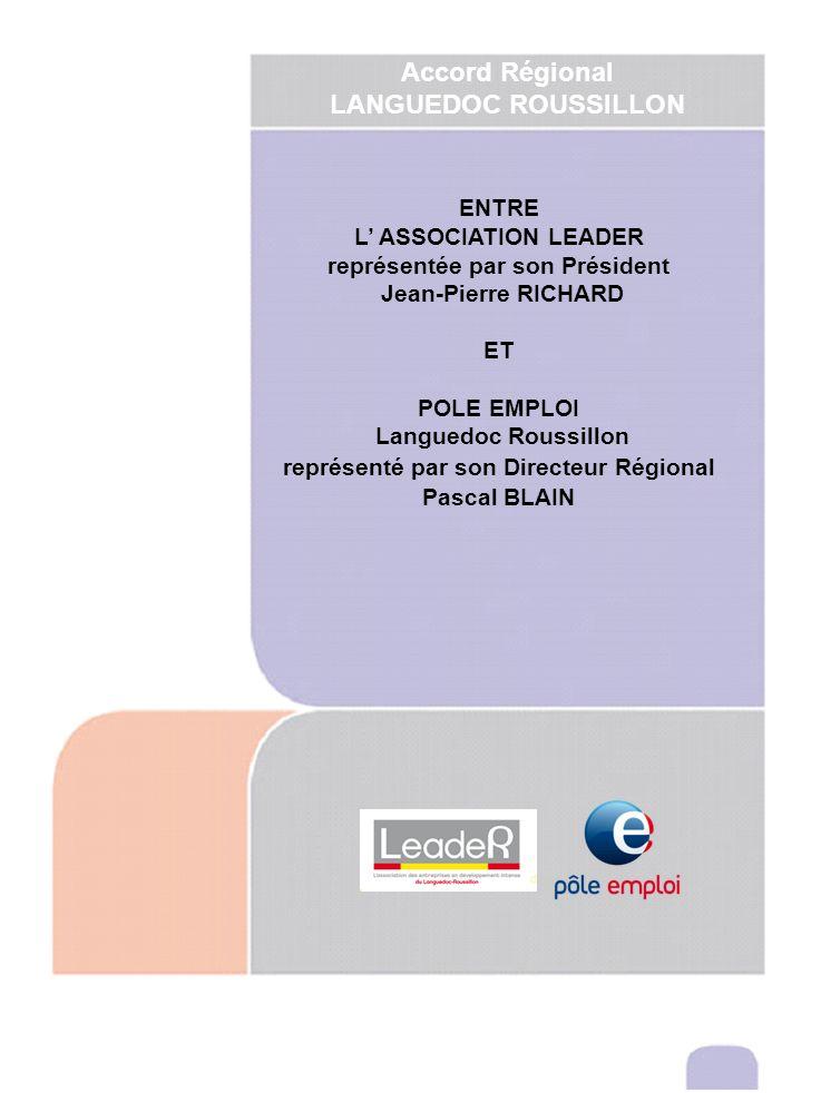 ENTRE L ASSOCIATION LEADER représentée par son Président Jean-Pierre RICHARD ET POLE EMPLOI Languedoc Roussillon représenté par son Directeur Régional