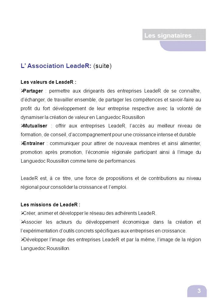 Les signataires 3 L Association LeadeR: (suite) Les valeurs de LeadeR : Partager : permettre aux dirigeants des entreprises LeadeR de se connaître, dé