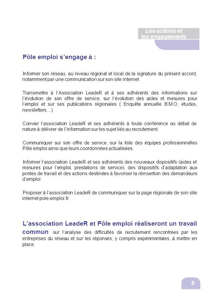 Les actions et les engagements Pôle emploi sengage à : Informer son réseau, au niveau régional et local de la signature du présent accord, notamment p