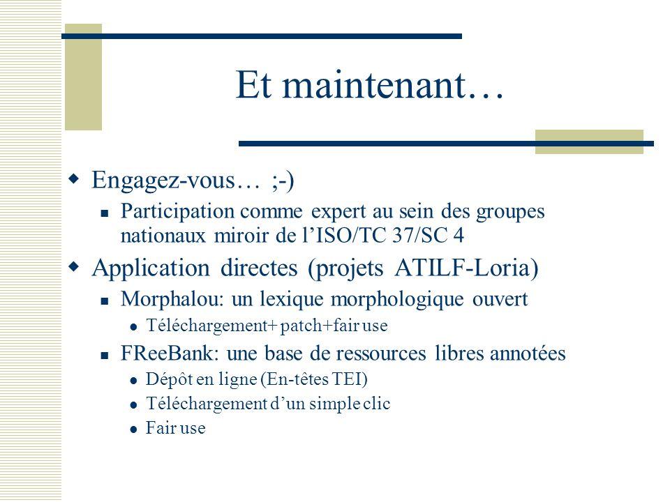 Et maintenant… Engagez-vous… ;-) Participation comme expert au sein des groupes nationaux miroir de lISO/TC 37/SC 4 Application directes (projets ATIL