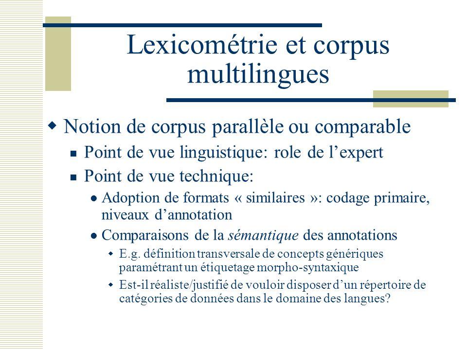 Lexicométrie et corpus multilingues Notion de corpus parallèle ou comparable Point de vue linguistique: role de lexpert Point de vue technique: Adopti