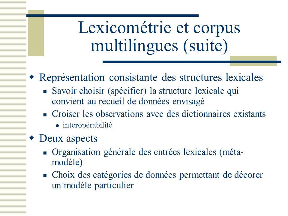 Lexicométrie et corpus multilingues (suite) Représentation consistante des structures lexicales Savoir choisir (spécifier) la structure lexicale qui c
